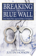 Breaking the Blue Wall Exposed Government And Police Corruption Dust Jacket