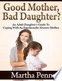 download ebook good mother, bad daughter? - an adult daughter's guide to coping with an emotionally abusive mother pdf epub