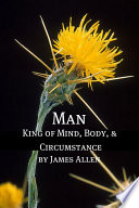 Man King Of Mind Body And Circumstance Annotated With Biography About James Allen