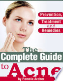The Complete Guide to Acne   Prevention  Treatment and Remedies