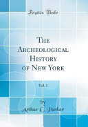 The Archeological History of New York  Vol  1  Classic Reprint