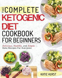 Ketogenic Diet For Beginners The Complete Keto Diet Cookbook For Beginners Delicious Healthy And Simple Keto Recipes For Everyone