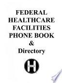 Federal Healthcare Facilities Phone Book