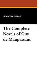 The Complete Novels of Guy de Maupassant