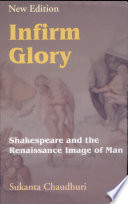 Infirm Glory  Shakespeare and the Renaissance Image of Man