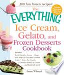 The Everything Ice Cream Gelato And Frozen Desserts Cookbook