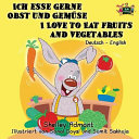 Ich esse gerne Obst und Gemüse I Love to Eat Fruits and Vegetables