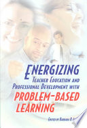 Energizing Teacher Education And Professional Development With Problem-based Learning : teachers in every grade level....