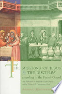 The Missions Of Jesus And The Disciples According To The Fourth Gospel : kostenberger strives to discover and articulate a throroughtly...