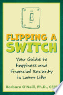 Flipping a Switch  Your Guide to Happiness and Financial Security in Later Life Book PDF