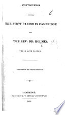 Controversy between the first parish in Cambridge and the Rev  Dr  Holmes  their late pastor  Published by the Parish Committee