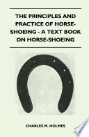 The Principles And Practice Of Horse Shoeing   A Text Book On Horse Shoeing