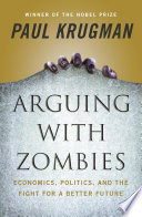 Book Arguing with Zombies  Economics  Politics  and the Fight for a Better Future