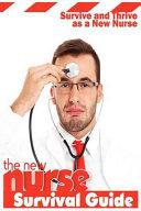 The New Nurse Survival Guide