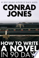 How to Write a Novel in 90 Days Novel By Using A Systematic Approach