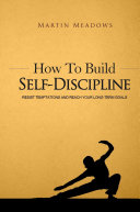 How To Build Self Discipline Resist Temptations And Reach Your Long Term Goals