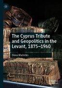 The Cyprus Tribute and Geopolitics in the Levant, 1875--1960