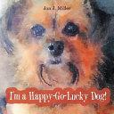 download ebook i'm a happy-go-lucky dog! pdf epub