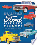 The Complete Book of Classic Ford F Series Pickups