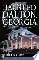 Haunted Dalton  Georgia