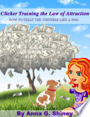 Clicker Training the Law of Attraction  How to treat the Universe like a Dog