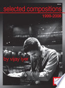 Selected Compostions 1999 2008 of Vijay Iyer