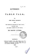Luther's table talk; or, Some choice fragments from the familiar discourse of that godly man
