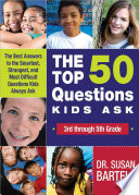 The Top 50 Questions Kids Ask  3rd Through 5th Grade