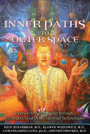 Inner Paths to Outer Space And Contact With Otherworldly Beings