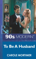 To Be A Husband (Mills & Boon Vintage 90s Modern) Men Are Meant To Marry