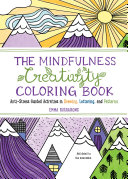 The Mindfulness Creativity Coloring Book : calm mindfulness is the antidote to stress—but...
