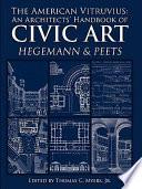 The American Vitruvius: An Architects' Handbook of Civic Art