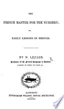 The French Master for the Nursery  Or Early Lessons in French
