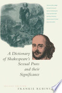 A Dictionary of Shakespeare   s Sexual Puns and Their Significance