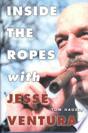 Inside The Ropes With Jesse Ventura : of minnesota's unconventional governor, former...
