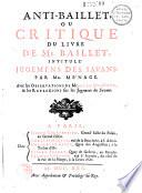 Anti Baillet ou critique du livre de M  Baillet intitul   jugemens des savans par M  M  nage  avec les observations de M  de La Monnoye et les r  flexions sur les  Jugemens des savans