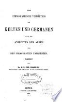 Das Ethnographische Verh Ltniss Der Kelten Und Germanen Nach Den Ansichten Der Alten Und Den Sprachlichen Berresten