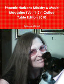 Phoenix Horizons Ministry   Music Magazine  Vol  1 2    Coffee Table Edition 2010