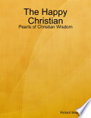 The Happy Christian  Pearls of Christian Wisdom