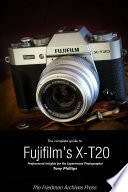 The Complete Guide to Fujifilm s X T20  B W Edition