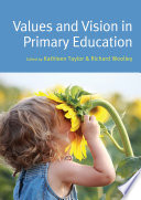 Values and Vision in Primary Education Practice Moving Towards An Evolving Philosophy Of