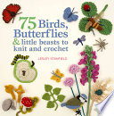 75 Birds  Butterflies   Little Beasts to Knit   Crochet