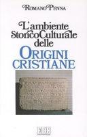 L ambiente Storico Culturale delle Origini Cristiane