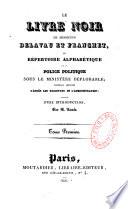 Le livre noir de Messieurs Delavau et Franchet  ou r  pertoire alphab  tique de la police politique sous le minist  re d  plorable