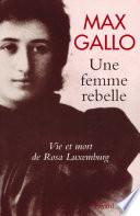 Une femme rebelle   Vie et mort de Rosa Luxembourg