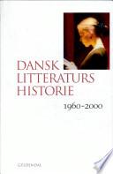 Dansk litteraturs historie  1960 2000