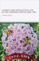 Literacy and Intellectual Life in the Cherokee Nation  1820 1906