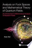 Analysis On Fock Spaces And Mathematical Theory Of Quantum Fields  An Introduction To Mathematical Analysis Of Quantum Fields