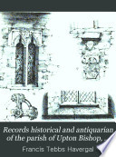 Records Historical And Antiquarian Of The Parish Of Upton Bishop Herfordshire