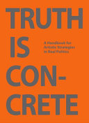 Truth is concrete : a handbook for artistic strategies in real politics